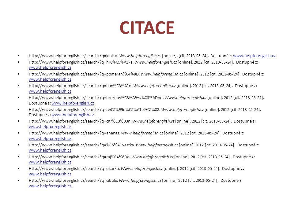 CITACE Http://www.helpforenglish.cz/search/ q=jablko. Www.helpforenglish.cz [online]. [cit. 2013-05-24]. Dostupné z: www.helpforenglish.cz.